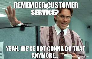 remember-customer-service-yeah-were-not-gonna-do-that-anymore-thumb